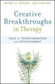 Creative Breakthroughs in Therapy - Jeffrey A. Kottler; Jon Carlson