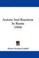 Actions and Reactions in Russia (1918) - Robert Scotland Liddell