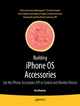 Building iPhone OS Accessories: Use the iPhone Accessories API to Control and Monitor Devices - Ken Maskrey