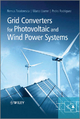 Grid Converters for Photovoltaic and Wind Power Systems - Remus Teodorescu; Marco Liserre; Pedro Rodriguez; Frede Blaabjerg