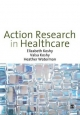 Action Research in Healthcare - Elizabeth Koshy; Valsa Koshy; Heather Waterman