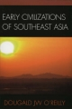 Early Civilizations of Southeast Asia - Dougald J. W. O'Reilly
