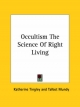Occultism the Science of Right Living - Katherine Tingley; Talbot Mundy