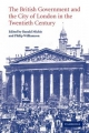 British Government and the City of London in the Twentieth Century - Ranald Michie; Philip Williamson