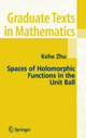 Spaces of Holomorphic Functions in the Unit Ball - Kehe Zhu