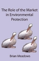 Role of the Market in Environmental Protection - Brian Meadows