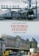 Victoria Station Through Time - John Christopher