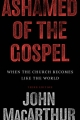 Ashamed of the Gospel - John F. MacArthur