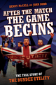After The Match, The Game Begins - The True Story of The Dundee Utility - Kenny McCalland;  John Robb