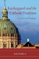 Kierkegaard and the Catholic Tradition - Jack Mulder