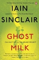 Ghost Milk - Iain Sinclair