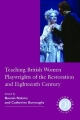 Teaching British Women Playwrights of the Restoration and Eighteenth Century - Bonnie R. Nelson; Catherine B. Burroughs