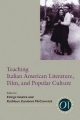 Teaching Italian American Literature, Film, and Popular Culture - Edvige Giunta; Kathleen Zamboni McCormick