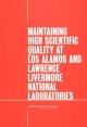 Maintaining High Scientific Quality at Los Alamos and Lawrence Livermore National Laboratories - Committee on Criteria for the Management of Los Alamos and Lawrence Livermore National Laboratories;  Division on Engineering and Physical Sciences;  National Research Council;  National Academy of Sciences