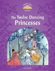 Classic Tales: Level 4: The Twelve Dancing Princesses - Sue Arengo