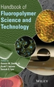 Handbook of Fluoropolymer Science and Technology - Dennis W. Smith; Scott T. Iacono; Suresh S. Iyer