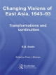 Changing Visions of East Asia, 1943-93 - R. B. Smith; Chad Mitcham