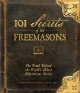 101 Secrets of the Freemasons - Barb Karg; Jon K. Young