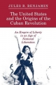 United States and the Origins of the Cuban Revolution - Jules R. Benjamin