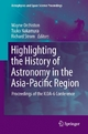 Highlighting the History of Astronomy in the Asia-Pacific Region - Wayne Orchiston; Tsuko Nakamura; Richard G. Strom