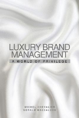 Luxury brand management : a world of privilege