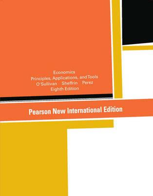 Economics: Pearson New International Edition:Principles, Applications,and Tools