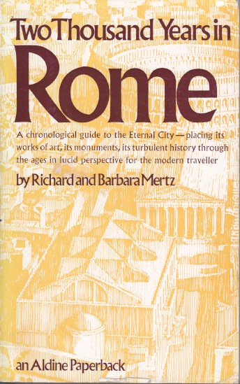 Two Thousand Years in Rome (Aldine Paperbacks) A chronological guide to the Eternal City - placing its works of art, its monuments, its turbulent history through the ages in lucid perspective for the modern traveller. - Mertz, Richard and Barbara Mertz