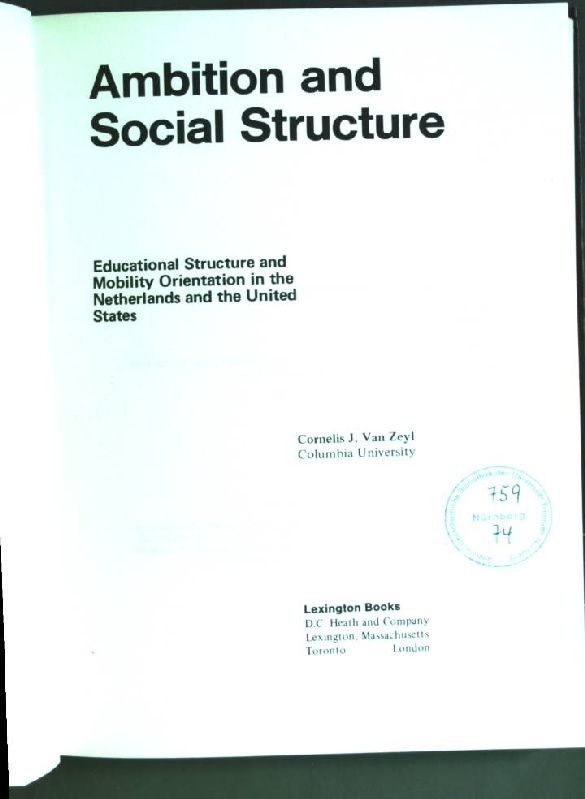 Ambition and Social Structure: Educational Structure and Mobility Orientation in the Netherlands and the United States - Van Zeyl, Cornelis J.