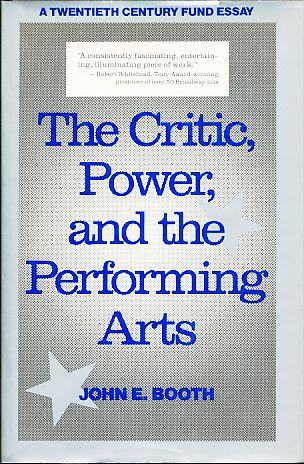 The Critic, Power, and the Performing Arts. Twentieth Century Fund Essay. - Booth, John E.