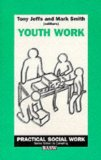Youth Work (British Association of Social Workers (BASW) Practical Social Work) - Jeffs, Tony und Mark Smith