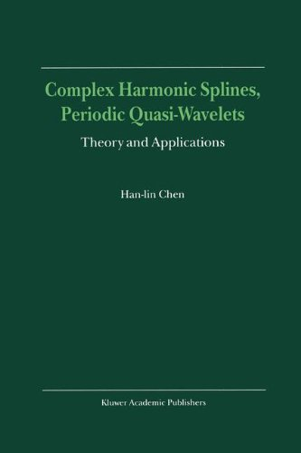 Complex Harmonic Splines, Periodic Quasi-Wavelets: Theory and Applications - Han-lin, Chen