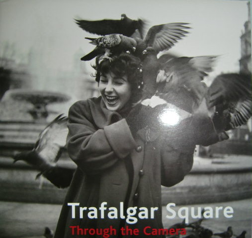Trafalgar Square: Through the Camera - Hargreaves, R.
