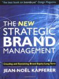 The New Strategic Brand Management. Creating and Sustaining Brand Equity Long Term (New Strategic Brand Management: Creating & Sustaining Brand Equity) - Kapferer, Jean-Noel