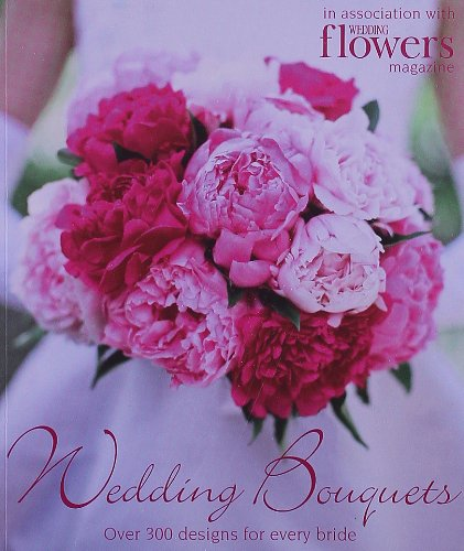 Wedding Bouquets: Over 300 Designs for Every Bride - Wedding, Magazine