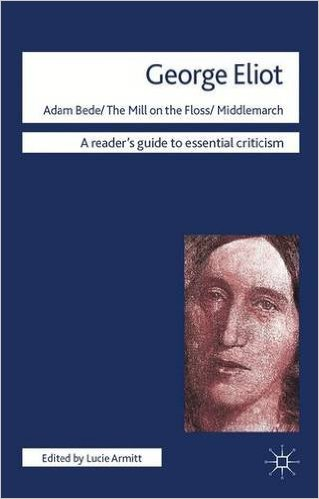George Eliot. Adam Bede, Mill on the Floss, Middlemarch: &acuteAdam Bede&acute, &acuteMill o... - Lucie Armitt