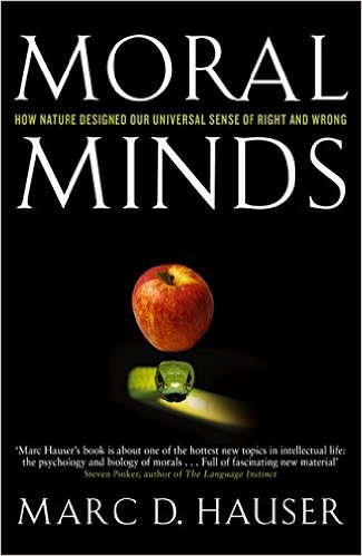 Moral Minds. How Nature Designed Our Universal Sense of Right and Wrong - Marc D. Hauser