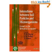 Interactions between soil particles and microorganisms : impact on the terrestrial ecosystem - Huang, P. M.  [Hrsg.]