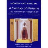 A Century of Perfume: The Perfumes of Francois Coty : Perfume Bottle Auction Ten, May 20, 2000 : Auction, Crowne Plaza Ravinia Hotel, 4355 Ashford Dunwoody Road, Atlanta - Randall Bruce Monsen Michael Defina and  Monsen Baer