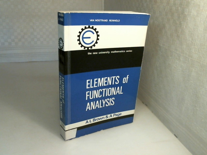 Elements of Functional Analysis. (= The New University Mathematics Series). - Brown, A.L. and A. Page.