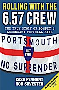 Rolling with the 6.57 Crew - The True Story of Pompey`s Legendary Football Fans - Cass Pennant