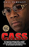 Cass - He`s Been Run Through With a Sword. He`s Been Shot at Point Blank Range. He`s Got a Reputation and Respect as One of the Hardest Men in Britain - Cass Pennant