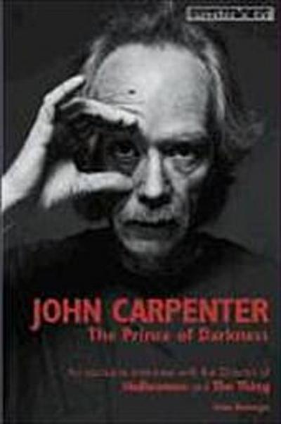 John Carpenter: The Prince of Darkness: The Prince of Darkness, an Exclusive Interview with the Director of 'Halloween' and 'The Thing' - Gilles Boulenger