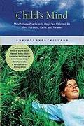 Child`s Mind: Mindfulness Practices to Help Our Children Be More Focused, Calm, and Relaxed - Christopher Willard