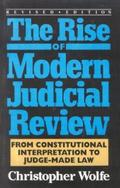 Rise of Modern Judicial Review - Christopher Wolfe