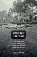 Sick from Freedom: African-American Illness and Suffering during the Civil War and Reconstruction - Jim Downs