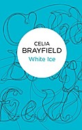 White Ice - Celia Brayfield