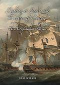 Fighting at Sea in the Eighteenth Century: The Art of Sailing Warfare - Sam Willis