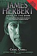 James Herbert - The Devil in the Dark: The Authorised True Story of Britain`s Most Terrifying Horror Writer - Craig Cabell