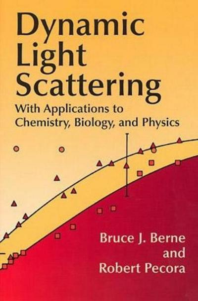 Dynamic Light Scattering: With Applications to Chemistry, Biology, and Physics (Dover Books on Physics) - Bruce J.Pecora Berne