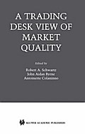 A Trading Desk View of Market Quality - Robert A. Schwartz